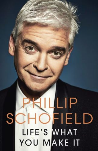 Life's What You Make It by Phillip Schofield