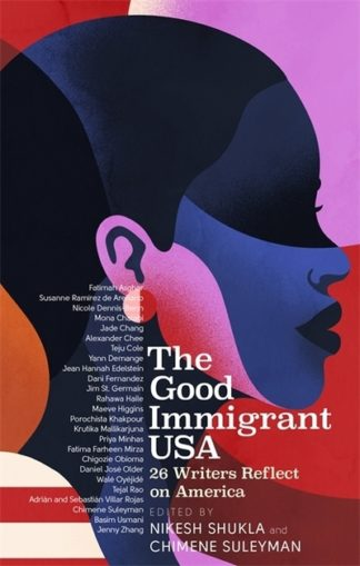 The Good Immigrant USA: 26 Writers on America, Immigration and Home by Nikesh Shukla