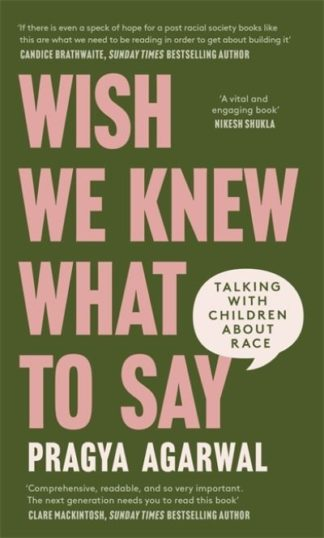 Wish We Knew What to Say: Talking with Children About Race by Dr Pragya Agarwal