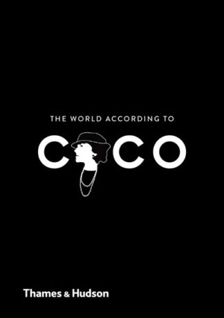 The World According to Coco: The Wit and Wisdom of Coco Chanel by