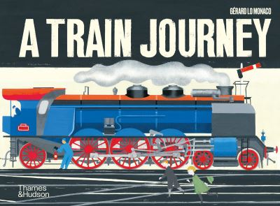 A Train Journey: A pop-up history of rail travel by Monaco, Gerard Lo