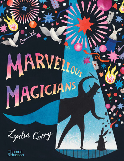 Marvellous Magicians: The greatest magicians of all time! by Lydia Corry