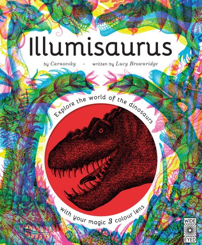 Illumisaurus: Explore the world of dinosaurs with your magic three colour lens by Lucy Brownridge