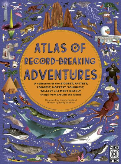 Atlas of Record-Breaking Adventures: A collection of the BIGGEST, FASTEST, LONGE by Emily Hawkins