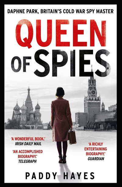 Queen of Spies: Daphne Park, Britain's Cold War Spy Master by Paddy Hayes