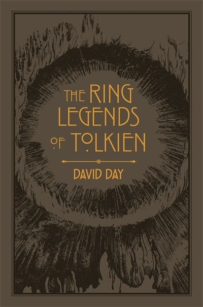 The Ring Legends of Tolkien: An Illustrated Exploration of Rings in Tolkien's Wo by David Day