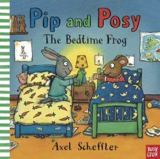 Pip and Posy: The Bedtime Frog by Axel Scheffler