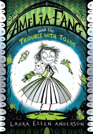 Amelia Fang and the Trouble with Toads by Laura Ellen Anderson