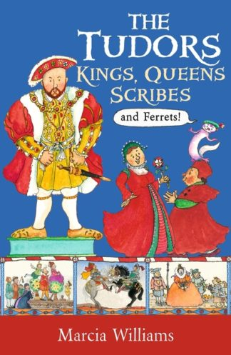 The Tudors: Kings, Queens, Scribes and Ferrets! by Marcia Williams