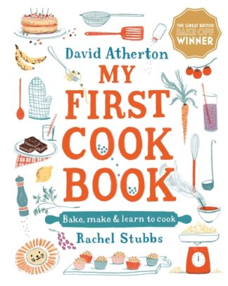 My First Cook Book: Bake, Make and Learn to Cook by David Atherton