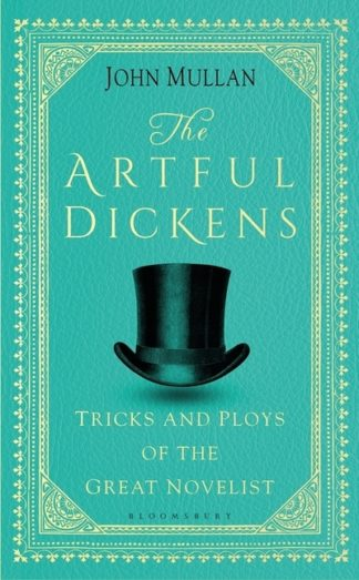 The Artful Dickens: The Tricks and Ploys of the Great Novelist by John Mullan