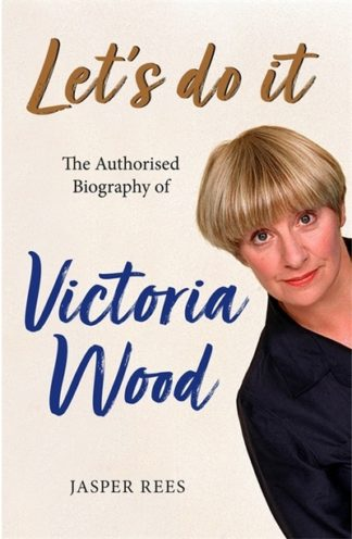 Let's Do It: The Authorised Biography of Victoria Wood by Jasper Rees