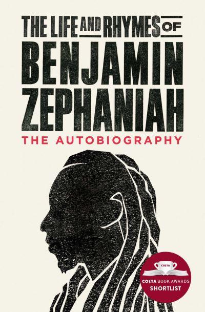 Life & Rhymes Of Benjamin Zephaniah by Benjamin Zephaniah