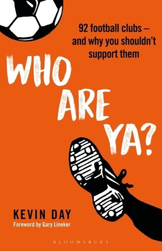 Who Are Ya?: 92 Football Clubs - and Why You Shouldn't Support Them by Kevin Day