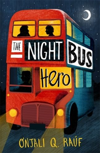 The Night Bus Hero by Onjali Q. Rauf