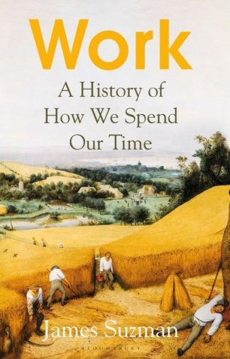Work: A History of How We Spend Our Time by James Suzman