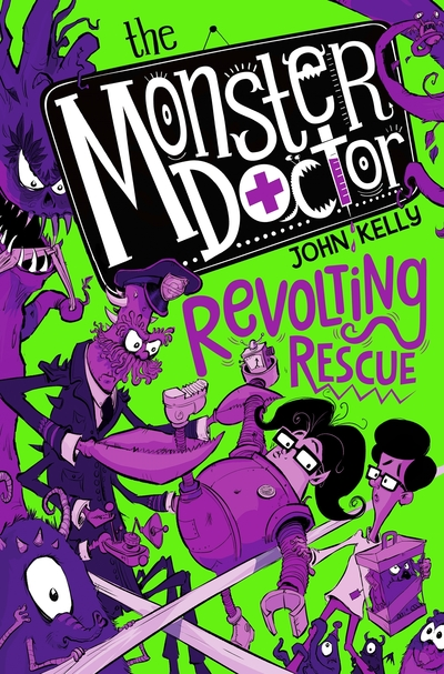 The Monster Doctor: Revolting Rescue by John Kelly