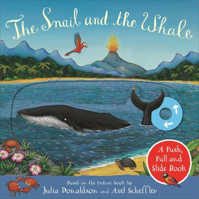 The Snail and the Whale: A Push, Pull and Slide Book by Julia Donaldson