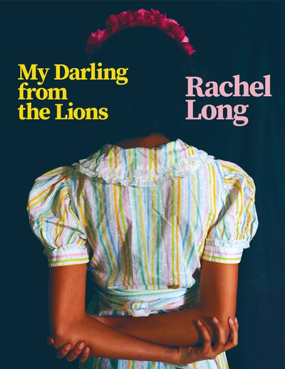 My darling from the lions by Rachel Long