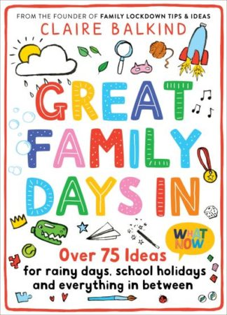 Great Family Days In: Over 75 Ideas for Rainy Days, School Holidays and Everythi by Claire Balkind