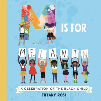 M is for Melanin: A Celebration of the Black Child by Tiffany Rose