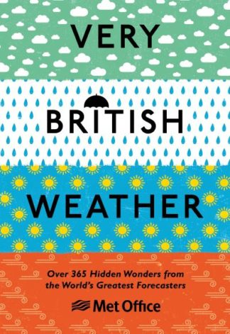 Very British Weather: Over 365 Hidden Wonders from the World's Greatest Forecast by Met Office The