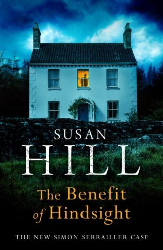 The Benefit of Hindsight: Simon Serrailler Book 10 by Susan Hill