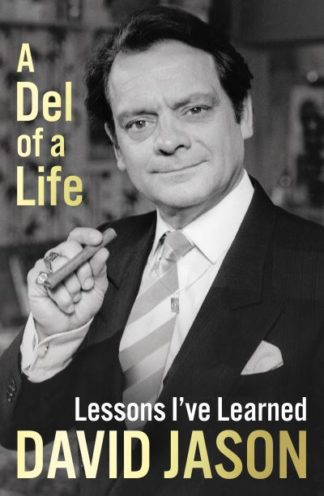 A Del of a Life: The hilarious new memoir from the national treasure by David Jason