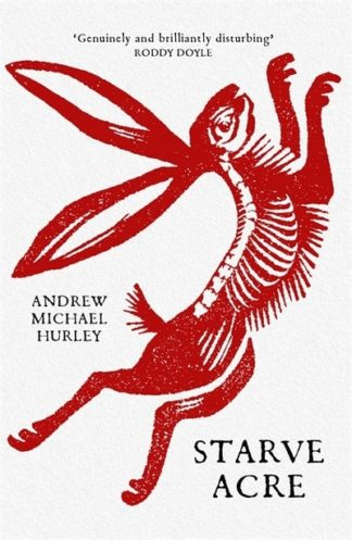 Starve Acre: 'His best novel so far' The Times by Andrew Michael Hurley