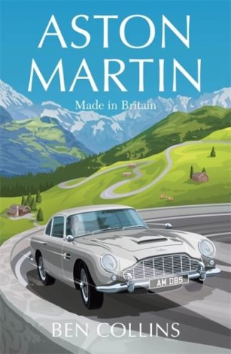 Aston Martin: Made in Britain by Ben Collins