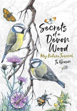 Secrets of a Devon Wood: My Nature Journal by Jo Brown