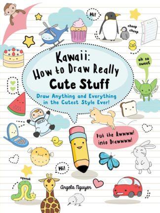 Kawaii: How to Draw Really Cute Stuff by Angela Nguyen
