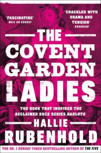 The Covent Garden Ladies: the book that inspired BBC2's 'Harlots' by Hallie Rubenhold