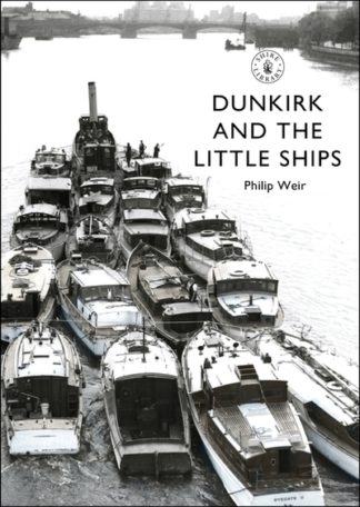Dunkirk & the Little Ships by Philip Weir