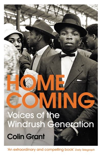 Homecoming: Voices of the Windrush Generation by Colin Grant
