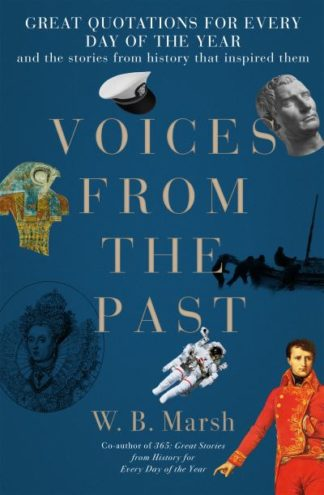 Voices From the Past: A year of great quotations - and the stories from history  by W.B. Marsh