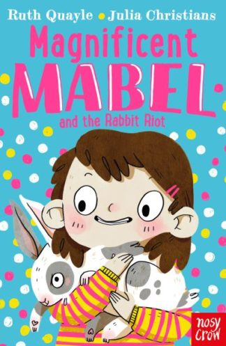 Magnificent Mabel and the rabbit riot by Ruth Quayle