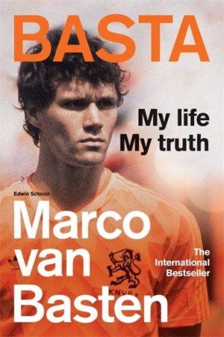 Basta: My Life, My Truth - The Incredible Autobiography of Marco van Basten by Marco van Basten