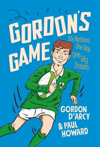 Gordon's Game: The hilarious rugby adventure book for children aged 9-12 who lov by Paul Howard