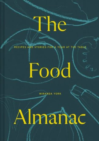 The Food Almanac: Recipes and Stories for a Year At the Table by