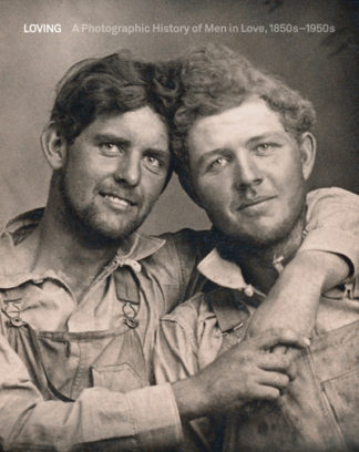 Loving: A Photographic History of Men in Love 1850s-1950s by Hugh Nini