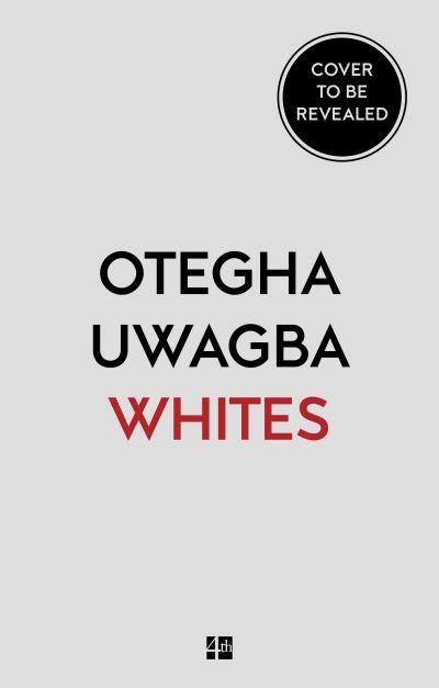 Whites: On Race and Other Falsehoods by Otegha Uwagba