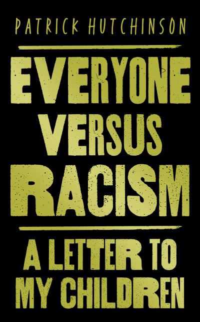 Everyone Versus Racism: A Letter to My Children by Patrick Hutchinson