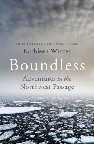 Boundless: Adventures in the Northwest Passage by Kathleen Winter