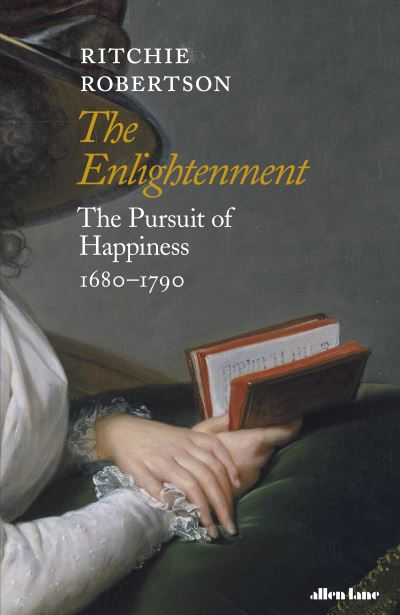 The Enlightenment: The Pursuit of Happiness 1680-1790 by Ritchie Robertson