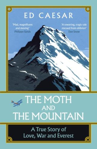 The Moth and the Mountain: A True Story of Love, War and Everest by Ed Caesar