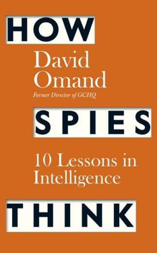 How Spies Think: Ten Lessons in Intelligence by David Omand