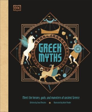 Greek Myths: Meet the heroes, gods, and monsters of ancient Greece by
