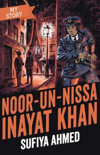 Noor Inayat Khan (My Story) by Sufiya Ahmed