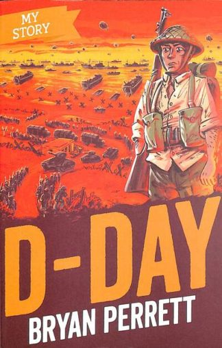 D-Day (My Story) by Bryan Perrett